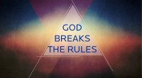 God Breaks the Rules