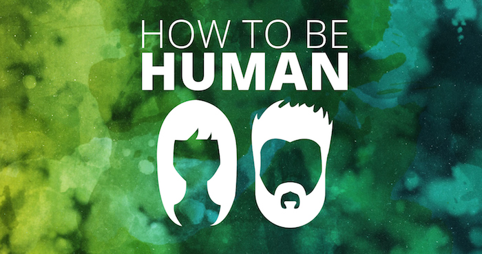 How To Be Human #1 – Good!