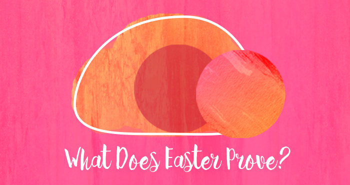 What Does Easter Prove?