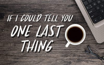 If I Could Tell You One Last Thing #5 – Never Stop Loving