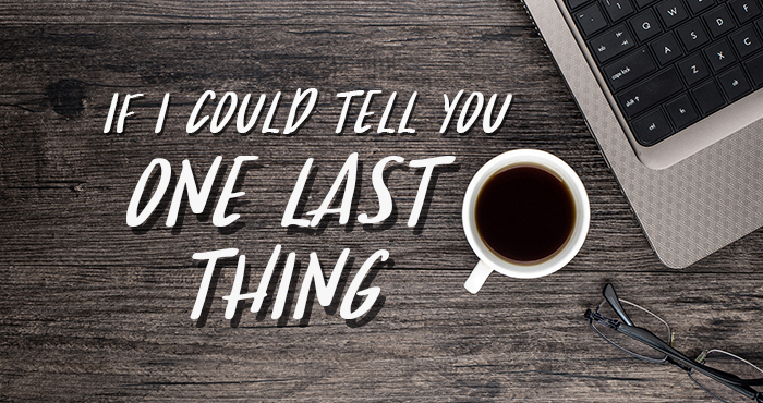 If I Could Tell You One Last Thing #3 – Never Stop Giving God Your Best