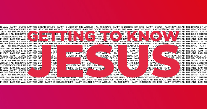 Getting to Know Jesus #6 – I Am the Vine