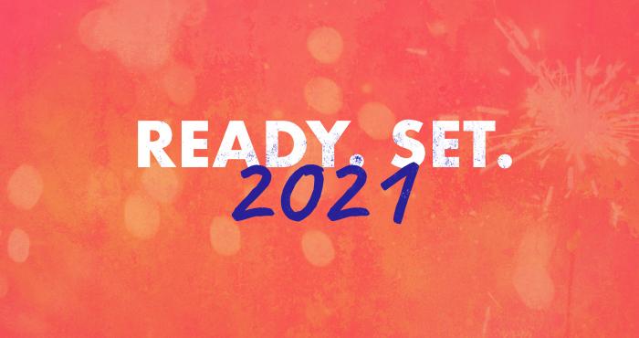 Ready. Set. 2021