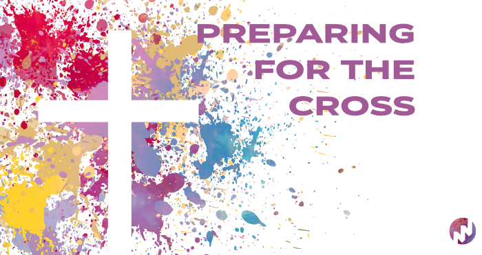 Preparing for the Cross #1: Picking Up Our Cross