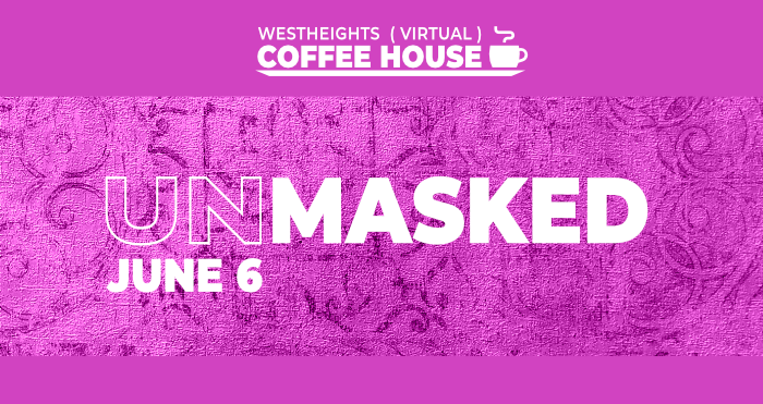 Westheights (Virtual) Coffee House: Unmasked!